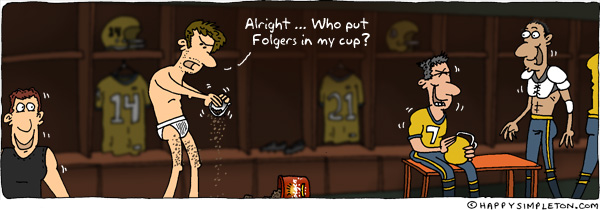 Description: Man in locker room shaking coffee grounds out of his cup. Caption: Alright, who put Folgers in my cup?