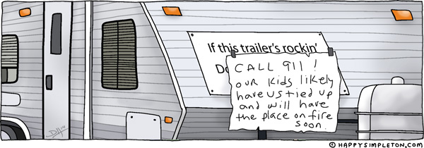 Description: Trailer with sign on front. Caption: If this trailer's rocking', CALL 911! Our kids likely have us tied up and will have the place on fire soon.