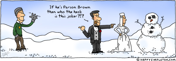 Description: Bride and Groom confronting a snowman while a man of faith looks on and waves. Caption: If he's Parson Brown, then who's this joker?