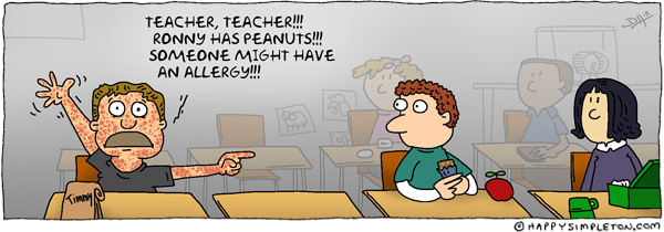Description: Kid with measles calling out kid with peanuts in the classroom.. Caption: TEACHER, TEACHER! RONNY HAS PEANUTS! SOMEONE MIGHT HAVE AN ALLERGY!